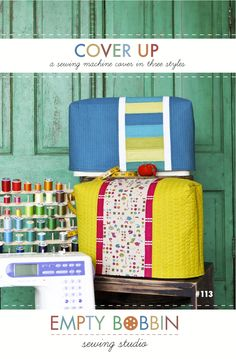 Best sewing machine cover pattern ever.   Custom fit your machine.  Cover Up Sewing Machine Cover Pattern by Empty Bobbin