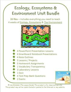 Ecology Ecosystems Environment Unit Bundle - 33 Files - 4 PowerPoint Presentation Lessons , 4 Smartboard Notebook Presentations, 4 Notes Outlines, 5 Lesson Plans/ Projects, 5 Homework Assignments, 1 Vocabulary Transparency, 3 Laboratory Lessons, 1 Quiz, 4 Test Prep Bank Questions and 2 Exams. $ http://www.teacherspayteachers.com/Product/Ecology-Ecosystems-Environment-Unit-Bundle-33-Files