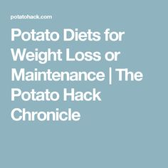 Potato Diets for Weight Loss or Maintenance  |  The Potato Hack Chronicle