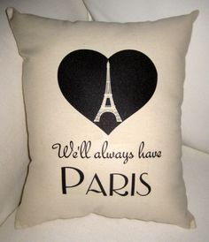 We'll Always Have Paris, Eiffel Tower Heart Pillow, Valentine's or Wedding Gift, French Shabby Chic Cushion,Casablanca