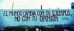 El mudo cambia con tu ejemplo, no con tu opinion | #pensiero #mondo #che #cambia #ejemplo #mundo #opinion
