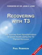Recovering with T3: My Journey from Hypothyroidism to Good Health Using the T3 Thyroid Hormone | Recovering with T3