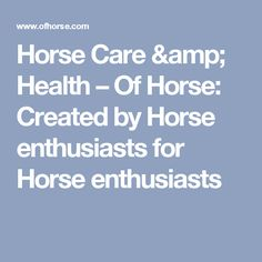 Horse Care & Health – Of Horse: Created by Horse enthusiasts for Horse enthusiasts