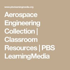 Aerospace Engineering Collection | Classroom Resources | PBS LearningMedia