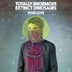 Totally Enormous Extinct Dinosaurs, your love