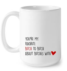 You Are My Favorite Bitch To Bitch Coffee Mug