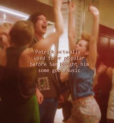 """Patrick actually use to be popular before Sam bought him some good music"" from the Perks"