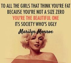 to all the girls that think you're fat because you're not a size zero, you're the beautiful one. it's society who's ugly