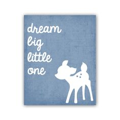 Dream Big Little One Art Print 8x10 Inch Nursery Deer Print Woodland Nursery Print in Blue. $18.00, via Etsy.
