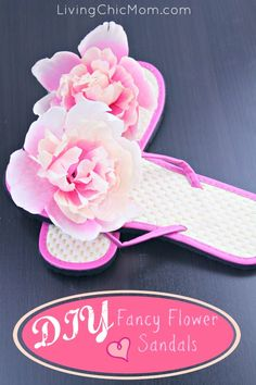 DIY Fancy Flower Sandals (for less than $2) - Living Chic Mom