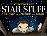 """Star Stuff: Carl Sagan and the Mysteries of the Cosmos, by Stephanie Roth Sisson 