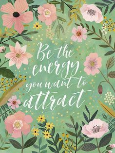 positive quotes & We choose the most beautiful Be the energy you want to attract Floral Poster for you.Be the energy you want to attract Floral Poster most beautiful quotes ideas New Quotes, Quotes To Live By, Inspirational Quotes, Wisdom Quotes, Daily Quotes, Positive Thoughts, Positive Quotes, Positive Life, Illustration