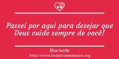 Passei por aqui para desejar que Deus cuide sempre de você! http://www.lindasfrasesdeamor.org/mensagens/amor/boa-tarde