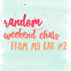 Random Weekend Chats From My Car #2