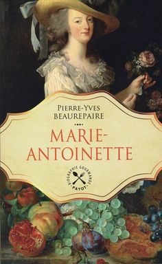Pierre-Yves BEAUREPAIRE - Marie-Antoinette / Conception graphique : Clark Biographie gastronomique / Editions Payot & Rivages / Collection : Biographie Gourmande