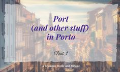 Port, Porto, Portugal (Part 1)