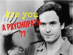 The Complete OPPOSITE of a Psychopath  A psychopath? You?! Come on!   You are the nicest, most happy-go-lucky person out there!  You always have a smile on your face, you always have positive thoughts, you LOVE helping others and surrounding yourself with friends and family. What are you even taking this quiz for?