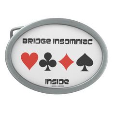 Bridge Insomniac Inside (Four Card Suits) Belt Buckle #bridgeinsomniac #inside #fourcardsuits #duplicatebridge #bridgegame #bridgeplayer #wordsandunwords #bridgehumor #bridgeteacher Here's a funny bridge saying on this belt buckle that any bridge player who stays up all night playing bridge will enjoy!
