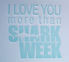 shark week.- because we all know that I was telling Jeremy shark facts while he was trying to purpose to me :)