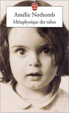Metaphysique des tubes - Amélie Nothomb