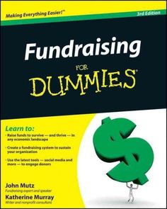 The fun and easy way to raise money for your cause Fundraising For Dummies , 3rd Edition shows you how to take advantage of the latest strategies and resources available for raising money through ever
