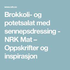 Brokkoli- og potetsalat med sennepsdressing - NRK Mat – Oppskrifter og inspirasjon Tempura, Sashimi, Quinoa