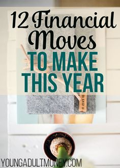 Want to improve your finances? Here's the top 12 financial moves to make this year.