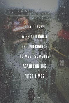 Ya, because then I'd have the chance to run away because I wished I'd never met them the first time :)