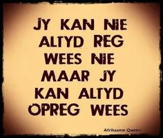 Afrikaans Cool Words, Wise Words, Daily Quotes, Life Quotes, Words To Live By Quotes, Poetic Words, Afrikaanse Quotes, Proverbs Quotes, Prayer Verses