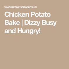 Chicken Potato Bake | Dizzy Busy and Hungry!