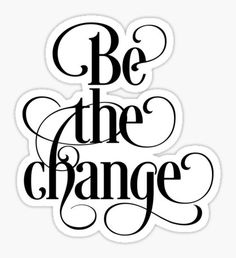 Be The Change - Inspirational Quote Sticker Homemade Stickers, Diy Stickers, Planner Stickers, Calendar Stickers, Scrapbook Titles, Scrapbook Stickers, Typography Letters, Lettering, Free Printable Quotes