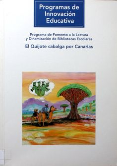 El Quijote cabalga por Canarias : Programa de Fomento a la Lectura y Dinamización de Bibliotecas Escolares / [autor del texto, Marcos Hormiga Santana y María Dolores Hernández Tetares] http://absysnetweb.bbtk.ull.es/cgi-bin/abnetopac01?TITN=499123