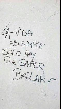 La vida es simple solo hay que saber bailar #Frases #baile