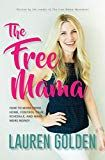 The Free Mama: How to Work From Home Control Your Schedule and Make More Money by Lauren Golden (Author) US Make More Money, Make Money Blogging, Business Money, Social Media Influencer, Love And Marriage, Bestselling Author, Schedule, How To Become, Ebooks