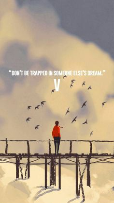 Don't be trapped in someone else's dream