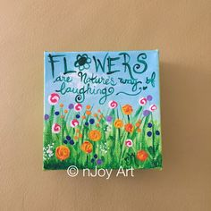Mini painting Flowers are Nature's way of Laughing by nJoyArt