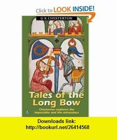 Tales Of The Long Bow (9780755116508) G K Chesterton , ISBN-10: 075511650X  , ISBN-13: 978-0755116508 ,  , tutorials , pdf , ebook , torrent , downloads , rapidshare , filesonic , hotfile , megaupload , fileserve