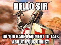 And this accurate meme referencing the crusades: