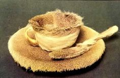 Meret Oppenheim fur cup- LOVE this so much for its utter uselessness