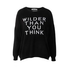 Each X Other Wilder Than You Think Sweater Black and White (105 AUD) ❤ liked on Polyvore featuring tops, sweaters, shirts, sweatshirt, black and white shirt, shirt sweater, slogan shirts, drop shoulder tops and black and white sweater