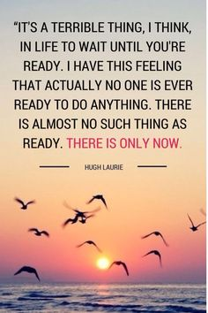 It's midweek again so time for some weekly motivation. I stumbled across this quote recently and think it's so true. I mean, when are you really ever going to be ready for anything - now is as good a time as any! Good Quotes, Quotes To Live By, Me Quotes, Motivational Quotes, Inspirational Quotes, Hump Day Quotes, Music Quotes, Wisdom Quotes, The Words