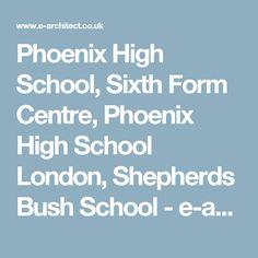 Phoenix High School, Sixth Form Centre, Phoenix High School London, Shepherds Bush School - e-architect