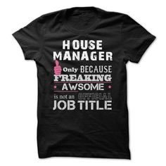 Awesome House Manager T Shirts, Hoodies, Sweatshirts. CHECK PRICE ==► https://www.sunfrog.com/Funny/Awesome-House-Manager-Shirts.html?41382