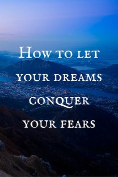 How to let your dreams conquer your fears