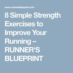 8 Simple Strength Exercises to Improve Your Running – RUNNER'S BLUEPRINT