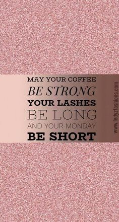 May your coffee be strong, your lashes be long, and your Monday be short. Great fashion quote and makeup quote. Rose gold glitter background with beautiful solid rose gold makes this the perfect background for a fashion saying.  #shoplfb || Find makeup, h