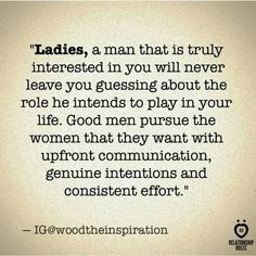Essential Rules for Women on a First Date Ladies... Good men pursue the woman they want with upfront communication, genuine intentions and consistent effort.
