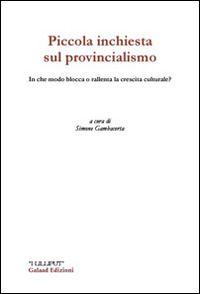 Prezzi e Sconti: #Piccola inchiesta sul provincialismo. in che New  ad Euro 5.00 in #Galaad edizioni #Libri