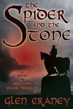 "The Spider & the Stone: A Novel of Scotland's Black Douglas, Glen Craney. As the 14th century dawns, Scotland's survival hangs by a thread. While the Scot clans scrap over their empty throne, brutal Edward Longshanks of England invades, scheming to annex it to his realm. 1 frail, dark-skinned lad stands in the monarch's path. The Scots cherish him as ""Good Sir James."" Here is the story of Scotland's War of Independence & the remarkable events that followed the execution of William Wallace."