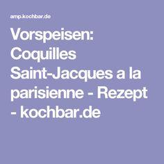 Vorspeisen: Coquilles Saint-Jacques a la parisienne - Rezept - kochbar.de